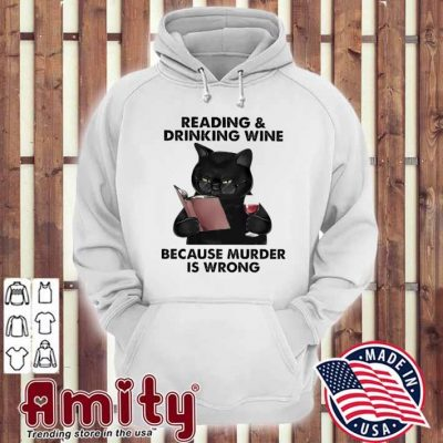 Black Cat reading and drinking Wine because murder Is wrong hoodie