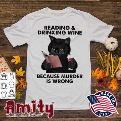 Black Cat reading and drinking Wine because murder Is wrong shirt