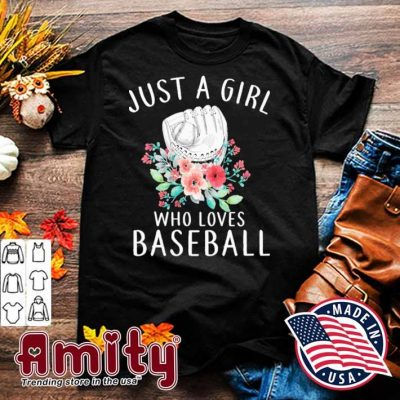 Just a girl who loves Baseball shirt