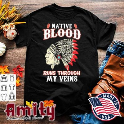 Native blood runs through my veins shirt