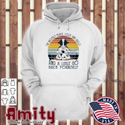 Cow I'm mosty peace love and Bulls and a little go buck yourself vinateg hoodie