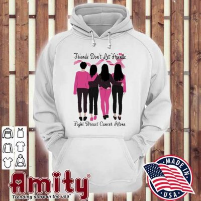 Friends don't let friends fight breast cancer alone hoodie