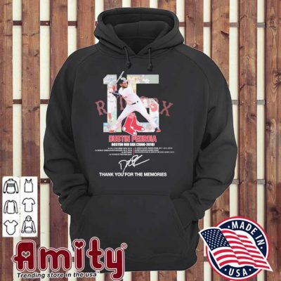 15 Dustin Pedroia signatures thank you for the memories hoodie
