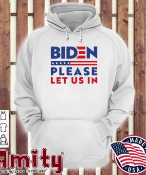 Biden please let us In hoodie