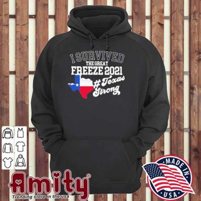 I survived the great Freeze 2021 texas strong hoodie