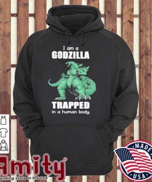 I am a Godzilla trapped In a human body hoodie