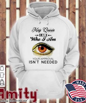 May Queen I am who I am your approval Isn't needed hoodie