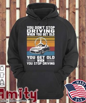 Mercedes You don't stop driving when you get older you get old when you stop driving vintage hoodie