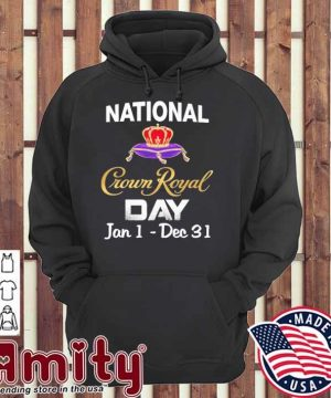 National Crown Royal day Jan 1 dec 31 hoodie