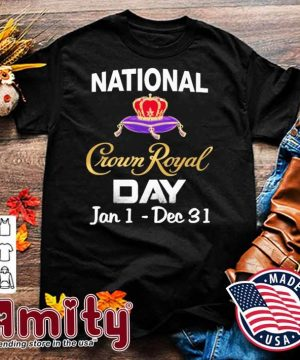 National Crown Royal day Jan 1 dec 31 shirt