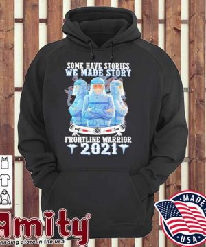 Nurses some have stories we made story frontline warrior 2021 hoodie