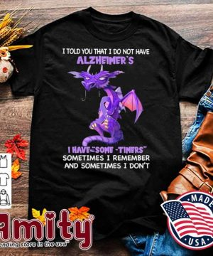 Dragon Alzheimer's I have some timers shirt