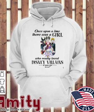 Once upon a time there was a girl who really loved Disney Villains Is was me the end hoodie