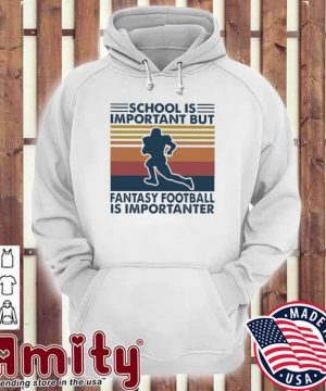 School Is Important but fantasy football Is Importanter vintage hoodie