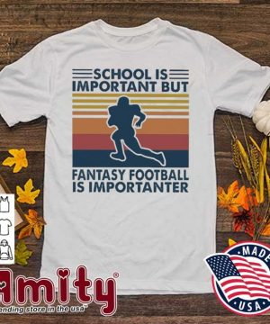 School Is Important but fantasy football Is Importanter vintage shirt