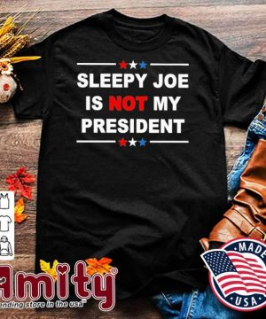 Sleepy Joe Is not my president shirt