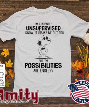 Snoopy I'm currently unsupervised but the possibilities are endless shirt