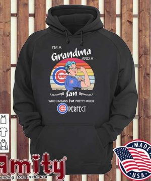 Strong Grandmas I'm a Grandma and a fan which mean I'm pretty much Cubs Perfect vintage hoodie