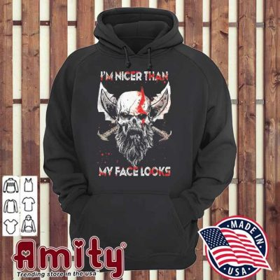 I'm nicer than my face look hoodie