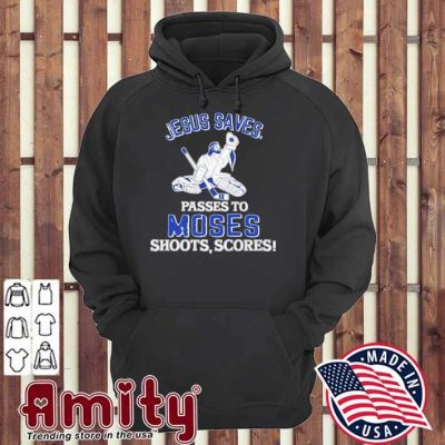Jesus saves passes to moses shoots scores hoodie