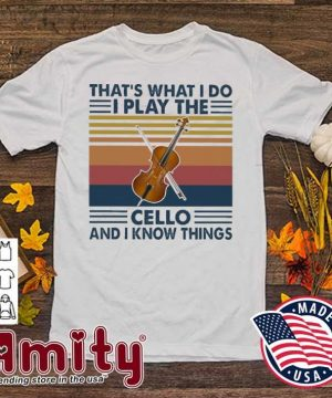 That's what I do I play the Cello and I know things vintage shirt