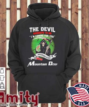 The Devil whispered to me I'm coming for you I whispered back bring Mountain Dew hoodie