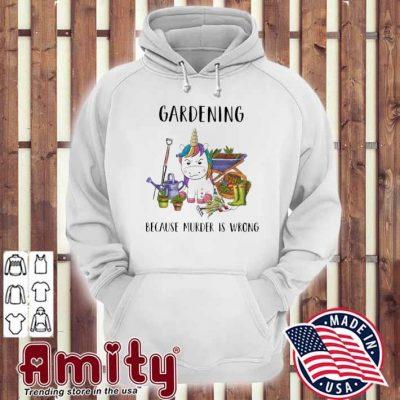 Unicorn Gardening because murder Is wrong hoodie