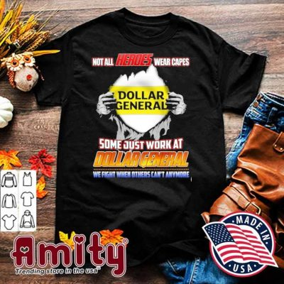 Blood Inside me not all Heroes wear capes some just work at Dollar General shirt