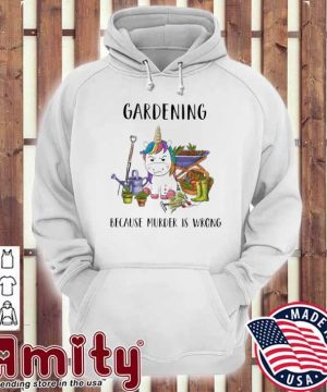 Unicorn Gardening because murder Is wrong hoodie