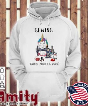 Unicorn Sewing because murder Is wrong hoodie
