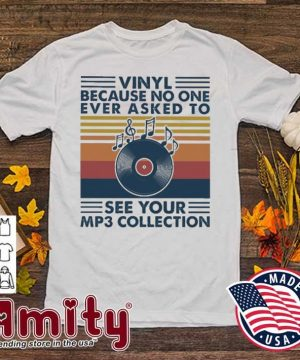 Vinyl because no one ever asked to see your Mp3 collection vintage shirt