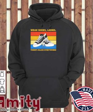 Wear shoes ladies theres glass everywhere vintage hoodie
