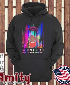 When I read I don't exist In this planet hoodie