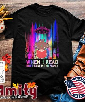When I read I don't exist In this planet shirt
