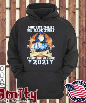 Wonder Woman some have stories we made story frontline warrior 2021 hoodie