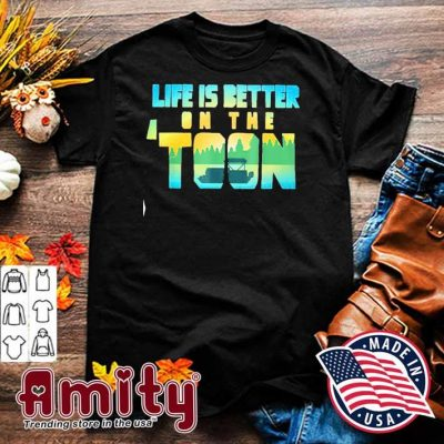 Boating life is better on the toon shirt