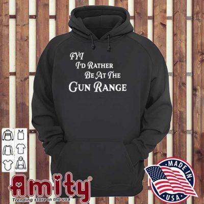 FYT I'd Rather be At The Gun Range Shirt hoodie