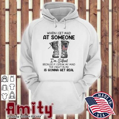 Veteran When I get mad at someone Is gonna get real hoodie
