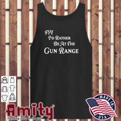 FYT I'd Rather be At The Gun Range Shirt tank-top