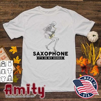Skeleton Saxophone It's In my bones shirt