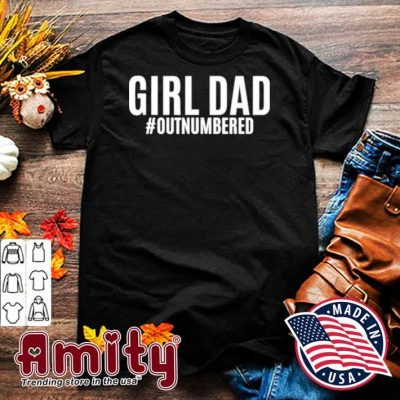 Girl dad outnumbered fathers gift wife daughter shirt