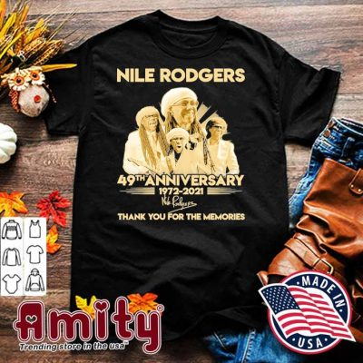Nile rodgers 49th anniversary 1972 2021 thank you for the memories shirt