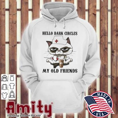 Cat Nurse hello dark circles my old friend hoodie