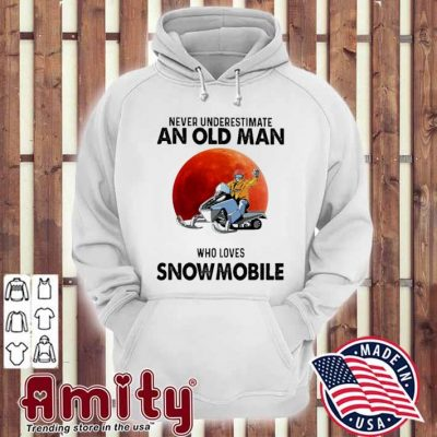 Never underestimate an old man who loves Snowmobile hoodie