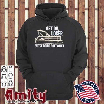 Pontoon Get on Loser We're Doing Boatstuff hoodie