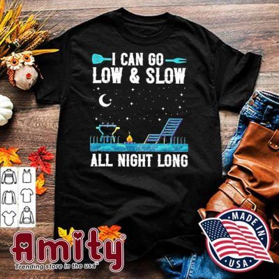 I can go low and slow all night long shirt