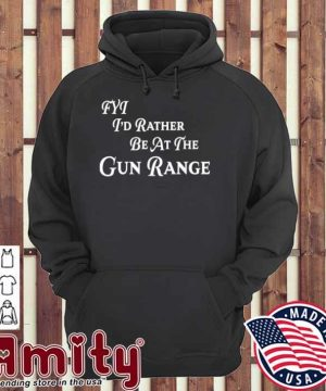 FYT I'd Rather be At The Gun Range Shirt hoodie