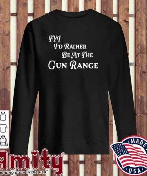 FYT I'd Rather be At The Gun Range Shirt sweater