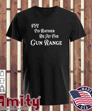 FYT I'd Rather be At The Gun Range Shirt v-neck
