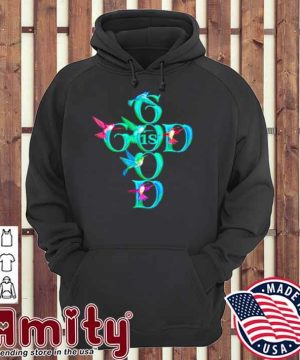 Good Is God Bird Shirt hoodie
